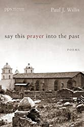 Say This Prayer into the Past: Poems (Poiema Poetry)