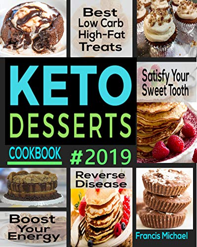 KETO DESSERTS COOKBOOK #2019: Best Low Carb, High-Fat Treats that'll Satisfy Your Sweet Tooth, Boost Energy And Reverse Disease