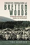 "Eric Helleiner, ""Forgotten Foundations of Bretton Woods: International Development and the Making of the Postwar Order"" (Cornell UP, 2018)"