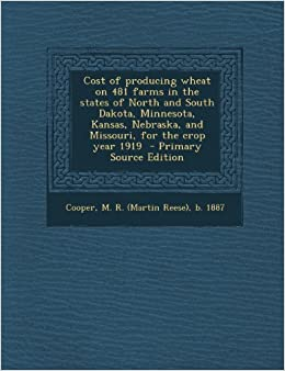 Book Cost of Producing Wheat on 481 Farms in the States of North and South Dakota, Minnesota, Kansas, Nebraska, and Missouri, for the Crop Year 1919 - Prim