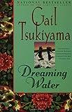 Dreaming Water by Gail Tsukiyama front cover