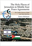 The Holy Places of Jerusalem in Middle East Peace Agreements: The Conflict between Global and State Identities, Enrico Molinaro, 1845194047
