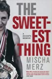 The Sweetest Thing: A Boxer's Memoir