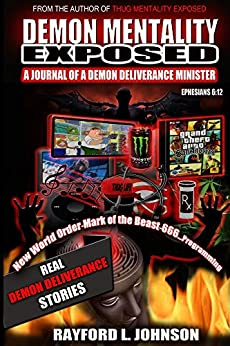 Demon Mentality Exposed: Journal of a Demon Deliverance Minister by [Johnson, Rayford, Johnson, Rayford]