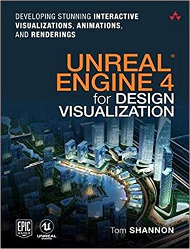Amazon Com Unreal Engine 4 For Design Visualization Developing Stunning Interactive Visualizations Animations And Renderings Game Design 9780134680705 Shannon Tom Books