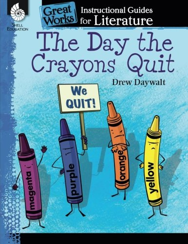 The Day the Crayons Quit: An Instructional Guide for Literature - Novel Study Guide for Elementary School Literature with Close Reading and Writing Activities (Great Works Classroom Resource) ()