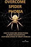 Overcome spider phobia: How to overcome spider phobia no more Arachnophobia stop being afraid of creepy crawlies (Correct Times) by Gary G. Nicely (2014-09-02)