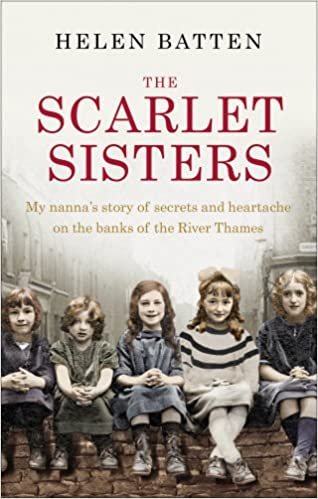 The Scarlet Sisters My Nannas Story Of Secrets And Heartache On The Banks Of The River Thames Helen Batten 9780091959692 Amazon Com Books