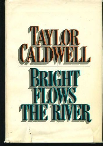 Bright Flows The River by Taylor Caldwell
