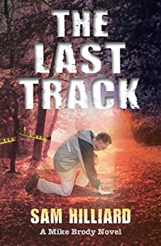 The Last Track: A Mike Brody Novel by [Hilliard, Sam]