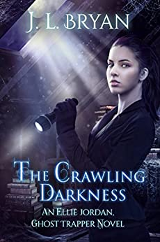 The Crawling Darkness (Ellie Jordan, Ghost Trapper Book 3) by [Bryan, JL]
