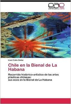 Book Chile en la Bienal de La Habana: Recorrido histórico-artístico de las artes plásticas chilenas: sus ecos en la Bienal de La Habana