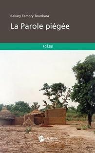 La Parole piégée par  Tounkara Bakary Famory