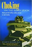 img - for Choking on the Silver Spoon: Keeping Your Kids Healthy, Wealthy and Wise in a La book / textbook / text book