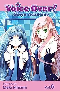 Voice Over!: Seiyu Academy, Vol. 6 by [Minami, Maki]