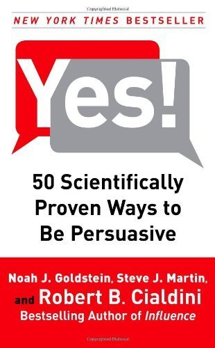 Yes!: 50 Scientifically Proven Ways to Be Persuasive by Goldstein Ph.D., Noah J., Martin, Steve J., Cialdini Ph.D., (2008) Hardcover