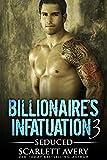 Billionaire's Infatuation Part 3—Seduced (Alpha Billionaire Series)