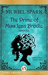 The Prime of Miss Jean Brodie: A Novel (Open Road)