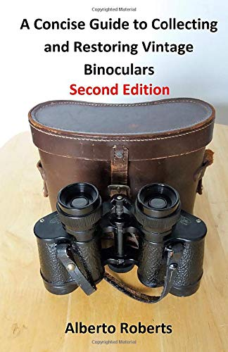 A Concise Guide To Collecting And Restoring Vintage Binoculars  Second Edition