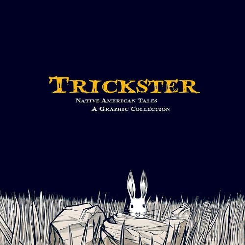 Trickster: Native American Tales, A Graphic Collection (Native American Myths And Legends For Kids)