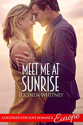 Meet Me At Sunrise (Destined for Love: Europe) by [Whitney, Lucinda]