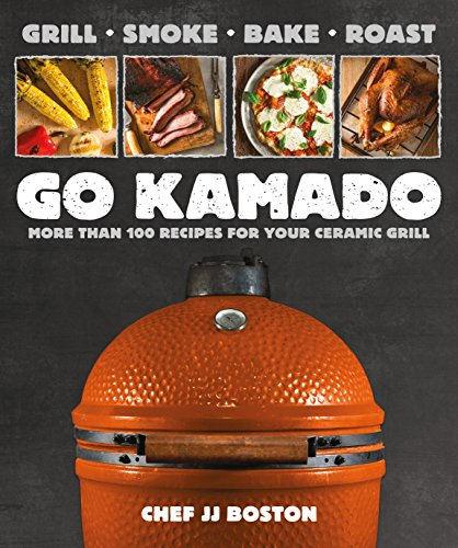 Go Kamado: More than 100 recipes for your ceramic grill