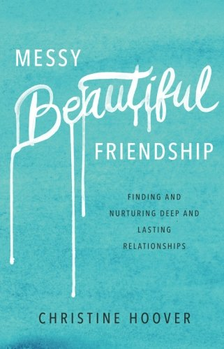 Help Me Find A Gift - Messy Beautiful Friendship: Finding and Nurturing Deep and Lasting Relationships