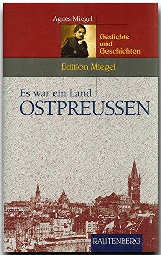 Edition Miegel - Es war ein Land OSTPREUSSEN - Gedichte und Geschichten - RAUTENBERG Verlag (Rautenberg - Erzählungen/Anthologien)