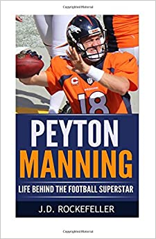 Peyton Manning: Life Behind the Football Superstar (J.D. Rockefeller's Book Club)