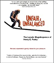 Unfair & Unbalanced: The Lunatic Magniloquence Of Henry E. Panky, 2010 Revised & Expanded