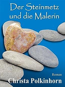 Der Steinmetz und die Malerin (Familienportrait, Band 2) (German Edition) by [Polkinhorn, Christa]