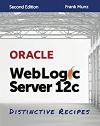 Oracle WebLogic Server 12c: Distinctive Recipes: Architecture, Development and Administration (English Edition)