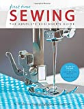 First Time Sewing: The Absolute Beginner's Guide: Learn By Doing - Step-by-Step Basics and Easy Projects