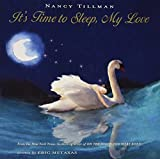 img - for It's Time to Sleep, My Love by Nancy Tillman (2008-09-30) book / textbook / text book