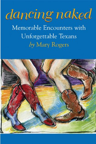 Download Dancing Naked: Memorable Encounters with Unforgettable Texans pdf