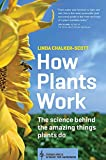 How Plants Work: The Science Behind the Amazing Things Plants Do (Science for Gardeners)