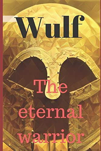 Wulf the Eternal Warrior: Reborn Throughout Time ebook