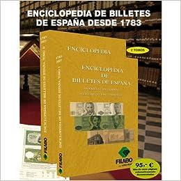 CATÁLOGO DE BILLETES DE ESPAÑA DESDE 1783 HASTA 2007, CON ANDORRA, CUBA, FILIPINAS, PUERTO RICO Y SANTO DOMINGO. ENCICLOPEDIA 2 TOMOS: Amazon.es: FILABO: Libros