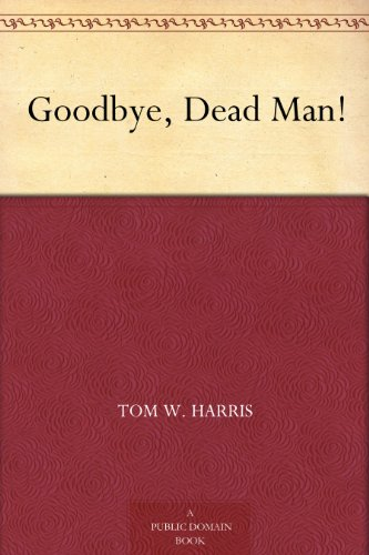 Amazon goodbye dead man ebook tom w harris kindle store goodbye dead man by harris tom w fandeluxe Document