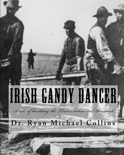 Building Union Pacific Railroad - Irish Gandy Dancer: A tale of building the Transcontinental Railroad
