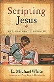 Scripting Jesus, L. Michael White, 0061228796