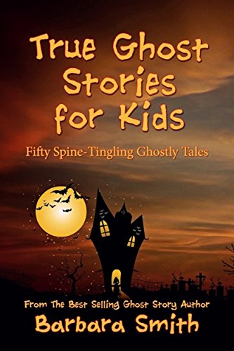 True Ghost Stories for Kids: Fifty Spine-Tingling Ghostly Tales ()