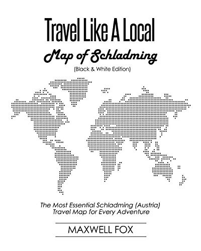 Travel Like a Local - Map of Schladming (Black and White Edition): The Most Essential Schladming (Austria) Travel Map for Every Adventure