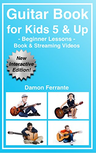 Guitar Book for Kids 5 & Up - Beginner Lessons: Learn to Play Famous Guitar Songs for Children, How to Read Music & Guitar Chords (Book & Streaming Videos) by [Ferrante, Damon]