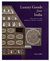 Luxury Goods from India: The Art of the Indian Cabinet-Maker (Victoria and Albert Museum Studies)