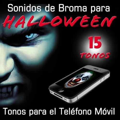15 Tonos para el Teléfono Movil. Sonidos de Broma para Halloween (Tono Halloween Para Celular)