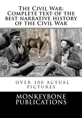 By MonkeyBone Publications The Civil War: Complete text of the best narrative history of the Civil War with (Lrg) [Paperback] ebook
