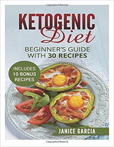 Ketogenic Diet: Beginner's Guide with 30 Recipes Includes 10 Bonus Recipes
