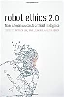 Robot Ethics 2.0: From Autonomous Cars to Artificial Intelligence Front Cover