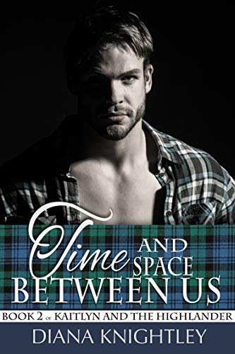 Time and Space Between Us (Kaitlyn and the Highlander Book 2) (Kilt Roller)